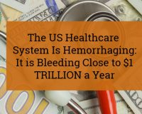 US Healthcare System Hemorrhaging: Bleeding Close To $1 Trillion A Year