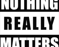 Nothing Really Matters…