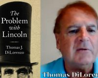 The Problem With Abraham Lincoln & Why It Matters Today With Thomas DiLorenzo